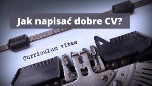 Jak napisać dobre CV? Porady i przykłady